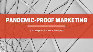 5 Pandemic-Proof Marketing Strategies For Your Business